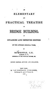 Cover of: An Elementary and Practical Treatise on Bridge Building: An Enl. and Improved Edition of the ..
