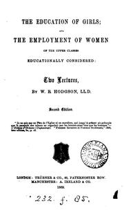 Cover of: The education of girls; and the employment of women of the upper classes educationally ..