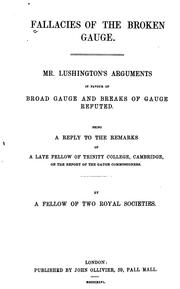Cover of: Fallacies of the Broken Gauge: Mr. Lushington's Arguments in Favour of Broad Gauge and Breaks of ..