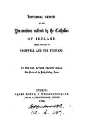 Cover of: Historical sketch of the persecutions suffered by the Catholics of Ireland under the rule of ..