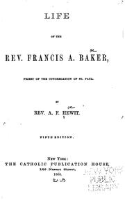 Cover of: Life of the Rev. Francis A. Baker: Priest of the Congregation of St. Paul