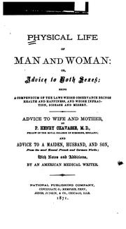 Cover of: Physical life of man and woman, or, Advice to both sexes: Being a Compendium of the Laws Whose ..