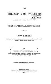 Cover of: The Philosophy of Evolution: Together with a Preliminary Essay on The Metaphysical Basis of ..