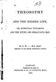 Cover of: Theosophy and the Higher Life, Or, Spiritual Dynamics and the Divine and ..
