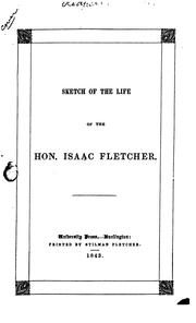 Cover of: Sketch of the Life of the Hon. Isaac Fletcher: Late a Representative in Congress from the Fifth ..
