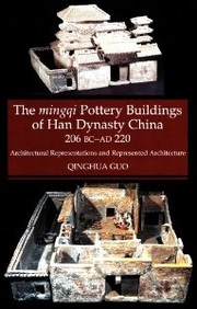 Cover of: The mingqi pottery buildings of Han Dynasty China, 206 BC-AD 220