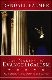 Cover of: The making of evangelicalism: from revivalism to politics and beyond