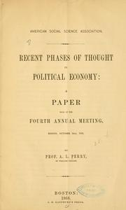 Cover of: Recent phases of thought in political economy: a paper read at the fourth annual meeting, Boston, October 14th, 1868