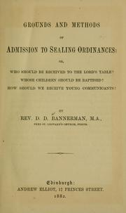 Cover of: Grounds and methods of admission to sealing ordinances: or, Who should be received to the Lord's table? Whose children should be baptised? How should we receive young communicants?