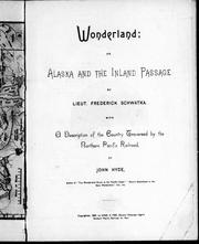 Cover of: Wonderland, or, Alaska and the inland passage / by Frederick Schwatka. With a description of the country traversed by the Northern Pacific Railroad / by John Hyde