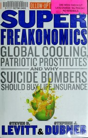 Cover of: Superfreakonomics: global cooling, patriotic prostitutes, and why suicide bombers should buy life insurance