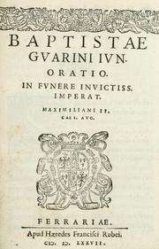 Cover of: Baptistae Gvarini ivn. oratio in fvnere invictiss. Imperat. Maximiliani II. Caes. Avg