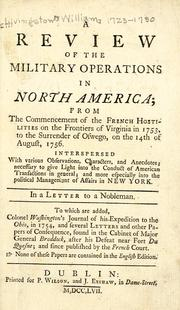 Cover of: A review of the military operations in North-America: from the commencement of the French hostilities on the frontiers of Virginia, in 1753, to the surrender of Oswego, on the 14th of August, 1756 : interspersed with various observations, characters and anecdotes necessary to give light into the conduct of American transactions in general and more especially into the political management of affairs in New-York : in a letter to a nobleman.
