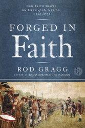 Cover of: Forged in faith: how faith shaped the Founding Fathers and the birth of a nation, 1607-1776