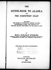 Cover of: The guide-book to Alaska and the northwest coast: including the shores of Washington, British Columbia, southeastern Alaska, the Aleutian and the Seal Islands, the Bering and the Arctic coasts