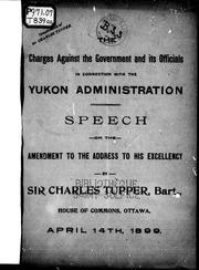 Cover of: The charges against the government and its officials in connection wiht the Yukon administration: speech on the amendment to the address to His Excellency