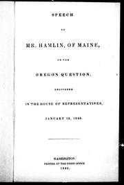 Cover of: Speech of Mr. Hamlin, of Maine, on the Oregon question: delivered in the House of Representatives, January 12, 1846.
