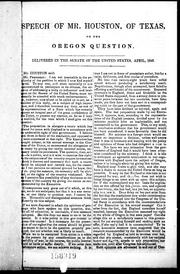 Cover of: Speech of Mr. Houston, of Texas, on the Oregon question: delivered in the Senate of the United States, April, 1846.