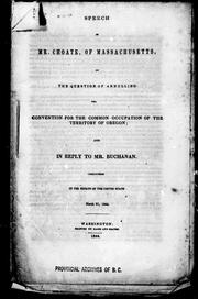 Cover of: Speech of Mr. Choate, of Massachusetts, on the question of annulling the convention for the common occupation of the territory of Oregon: and in reply to Mr. Buchanan : delivered in the Senate of the United States, March 21, 1844.