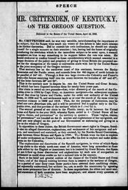 Cover of: Speech of Mr. Crittenden, of Kentucky, on the Oregon question: delivered in the Senate of the United States, April 6, 1846.