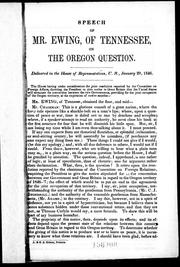 Cover of: Speech of Mr. Ewing, of Tennessee, on the Oregon question: delivered in the House of Representatives, U.S., January 29, 1846.