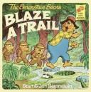 Cover of: The Berenstain bears blaze a trail
