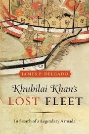Cover of: Khubilai Khan's lost fleet: in search of a legendary armada