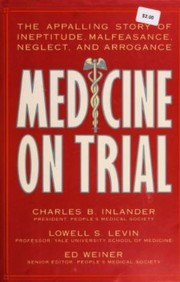 Cover of: Medicine on trial: the appalling story of ineptitude, malfeasance, neglect, and arrogance