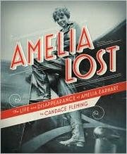 Cover of: Amelia lost: the life and disappearance of amelia earhart