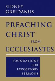 Cover of: Preaching Christ from Ecclesiastes: foundations for expository sermons