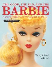 Cover of: The good, the bad, and the Barbie: a doll's history and her impact on us