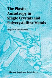 Cover of: The Plastic Anisotropy in Single Crystals and Polycrystalline Metals