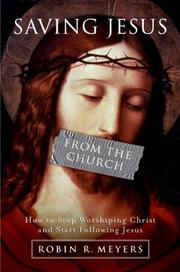 Cover of: Saving Jesus from the Church: How to Stop Worshiping Christ and Start Following Jesus