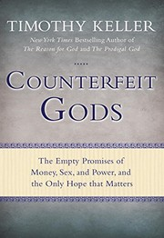 Cover of: Counterfeit gods: the empty promises of money, sex, and power, and the only hope that matters