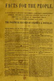 Cover of: Facts for the People: A valuable campaign document -- Lincoln's Springfield speech -- Trumbull's Chicago Speech -- Douglas at Chicago vs. Douglas at Freepoprt -- What the Southern papers say -- And the political record of Stephen A. Douglas