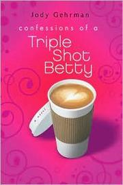 Cover of: Confessions of a Triple Shot Betty