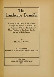 Cover of: The landscape beautiful: a study of the utility of the natural landscape, its relation to human life and happiness