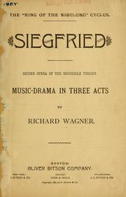 Cover of: Siegfried; second opera of the Rhinegold trilogy: Music-drama in three acts [with German and English text and the music of the leading motives].