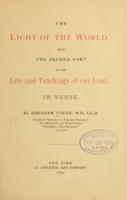 Cover of: The light of the world, being the second part of the Life and teachings of Our Lord, in verse