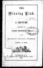 Cover of: The missing link: a lecture delivered at the Mechanics' Institute, Woodstock, April 7, 1869
