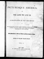 Cover of: Picturesque America, or, The land we live in: a delineation by pen and pencil of the mountains, rivers, lakes, forests, water-falls, shores, cañons, valleys, cities and other picturesque features of our country