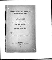 Cover of: Growth of the oral method of instructing the deaf: an address delivered November 10, 1894, on the twenty-fifth anniversary of the opening of the Horace Mann School, Boston, Mass
