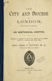 Cover of: The city and diocese of London, Ontario, Canada, an historical sketch: compiled in commemoration of the opening of St. Peter's Cathedral, London, June 28th, 1885.