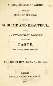Cover of: A philosophical inquiry into the origin of our ideas of the sublime and beautiful: with an introductory discourse concerning taste, and several other additions