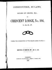 Cover of: Constitution, by laws, rules of order, etc., of Crescent Lodge, no. 104, I.O.O.F