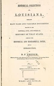 Cover of: Historical collections of Louisiana, embracing many rare and valuable documents relating to the natural, civil and political history of that state ; compiled with historical and biographical notes, and an introduction