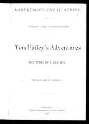 Cover of: Tom Bailey's adventures, or, The story of a bad boy