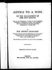 Cover of: Advice to a wife on the management of her own health: and on the treatment of some of the complaints incidental to pregnancy, labour, and suckling, with an introductory chapter especially addressed to the young wife