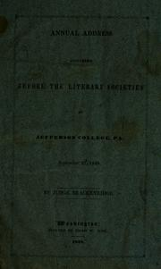 Cover of: The annual address delivered before the Philo and Franklin literary societies of Jefferson College, Canonsburg, Pa. on the day of the annual commencement, September 27, 1838