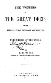 Cover of: The wonders of the great deep; or, The physical, animal, geological, and vegetable curiosities of the ocean